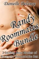 Randy Roommates 3 Story Erotica Bundle ebook by Danielle Delaney
