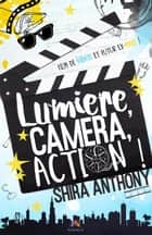 Lumière, Caméra, Action ! ebook by Shira Anthony
