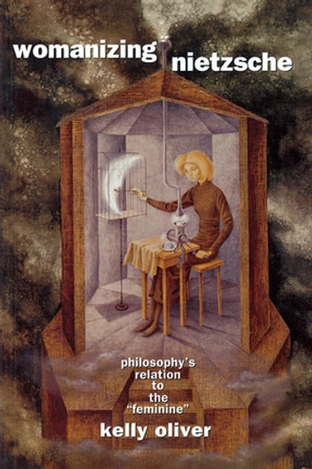 "Womanizing Nietzsche - Philosophy's Relation to the ""Feminine"" ebook by Kelly Oliver"