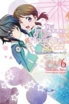 The Irregular at Magic High School, Vol. 6 (light novel) - Yokohama Disturbance Arc, Part I ebook by Kana Ishida, Tsutomu Sato