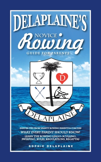 Delaplaines novice rowing guide for parents ebook by sophie delaplaines novice rowing guide for parents ebook by sophie delaplaine fandeluxe Image collections