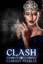 Clash - The Crush Saga, #7 ebook by Chrissy Peebles