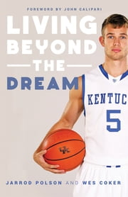 Living beyond the Dream - A Journey of Faith into the Talented World of Kentucky Basketball ebook by Jarrod Polson; Wes Coker