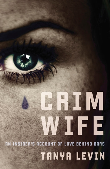 Crimwife - An Insider's Account of Love Behind Bars ebook by Tanya Levin