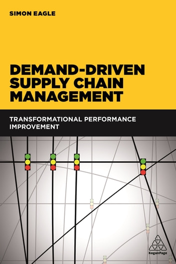 Demand-Driven Supply Chain Management - Transformational Performance Improvement ebook by Simon Eagle