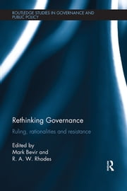 Rethinking Governance - Ruling, rationalities and resistance ebook by Mark Bevir,R. A. W. Rhodes