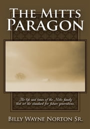 The Mitts Paragon - The life and times of the Mitts family that set the standard for future generations. ebook by Billy Wayne Norton Sr.
