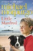 Little Manfred ebook by Michael Morpurgo