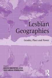 Lesbian Geographies - Gender, Place and Power ebook by Kath Browne,Eduarda Ferreira