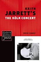 Keith Jarrett's The Koln Concert ebook by Peter Elsdon