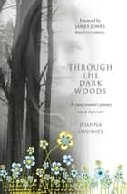 Through the Dark Woods - A young woman's journey out of depression ebook by