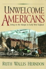 Unwelcome Americans: Living on the Margin in Early New England ebook by Herndon, Ruth Wallis