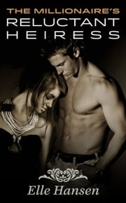 The Millionaire's Reluctant Heiress - Leo's Men: Rex and Ariane ebook by Elle Hansen