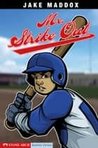 Jake Maddox: Mr. Strike Out ebook by Maddox, Jake,Tiffany, Sean