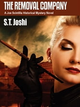 The Removal Company: A Joe Scintilla Historical Mystery Novel ebook by S. T. Joshi