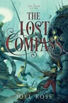 The Lost Compass ebook by Joel Ross