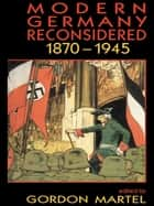 Modern Germany Reconsidered - 1870-1945 ebook by Gordon Martel