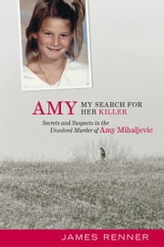 Amy: My Search for Her Killer: Secrets and Suspects in the Unsolved Murder of Amy Mihaljevic ebook by James Renner