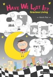 Have We Lost It? : Gracious Living - Volume II ebook by Kevin Foo