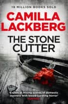 The Stonecutter (Patrik Hedstrom and Erica Falck, Book 3) ebook by Camilla Lackberg