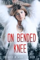 On Bended Knee ebook by David Jewell