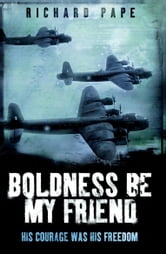 Boldness Be My Friend ebook by Richard Pape