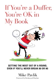 If You're a Duffer, You're OK in My Book - Getting the Most Out of a Round, Even If You'll Never Break 80 or 90 ebook by Mike Pavlik,Rockmond Dunbar