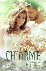 Ch'arme 1 - Seule ebook by Celina Rose