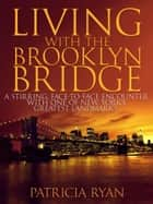 Living with the Brooklyn Bridge ebook by Patricia Ryan
