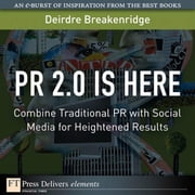 PR 2.0 Is Here: Combine Traditional PR with Social Media for Heightened Results ebook by Breakenridge, Deirdre K.