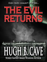 The Evil Returns ebook by Hugh B. Cave