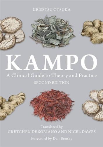 Kampo - A Clinical Guide to Theory and Practice, Second Edition ebook by Keisetsu Otsuka