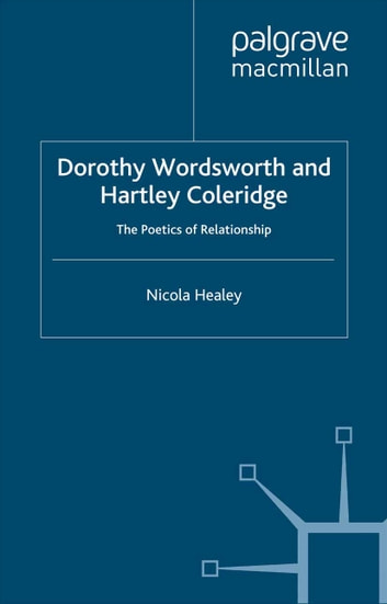 Dorothy Wordsworth and Hartley Coleridge - The Poetics of Relationship ebook by N. Healey