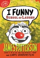 I Funny: School of Laughs ebook by James Patterson, Jomike Tejido