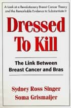 Dressed To Kill ebook by Sydney Ross Singer,Soma Grismaijer