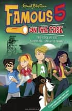 Famous 5 on the Case: Case File 3: The Case of the Impolite Snarly Thing - Case File 3 The Case of the Impolite, Snarly Thing ebook by Enid Blyton