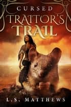 Cursed: Traitor's Trail ebook by L.S. Matthews