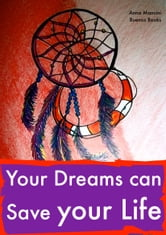 Your Dreams Can Save Your Life - How and why yours dreams warn you of every danger: tidal waves, tornadoes, storms, landslides, plane crashes, assaults, attacks, burglaries, etc. ebook by Anna mancini,James Greenfield,Cristiane mancini