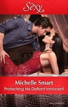 Protecting His Defiant Innocent ebook by Michelle Smart