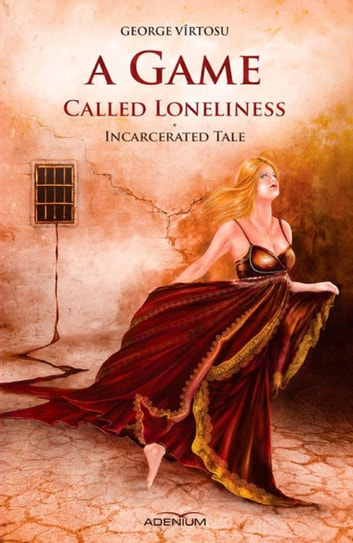 A Game Called Loneliness - Incarcerated Tale ebook by Vîrtosu George