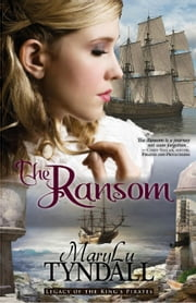 The Ransom - Legacy of the King's Pirates, #4 ebook by MaryLu Tyndall