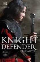 Knight Defender ebook by Rue Allyn