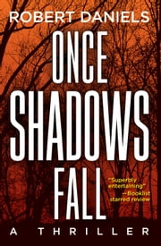 Once Shadows Fall - A Thriller ebook by Robert Daniels