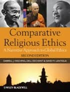 Comparative Religious Ethics - A Narrative Approach to Global Ethics ebook by Darrell J. Fasching, Dell deChant, David M. Lantigua