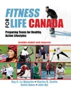 Fitness for Life Canada - Preparing Teens for Healthy, Active Lifestyles ebook by Guy C. Le Masurier, Charles Corbin, Kellie Baker,...