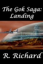 The Gok Saga: Landing e-kirjat by R. Richard