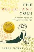 The Reluctant Yogi ebook by Carla McKay
