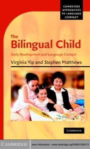 The Bilingual Child - Early Development and Language Contact ebook by Virginia Yip,Stephen Matthews