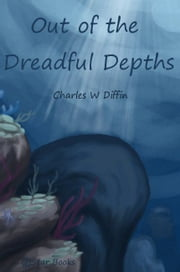 Out of the Dreadful Depths ebook by Charles W Diffin