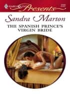 The Spanish Prince's Virgin Bride ebook by Sandra Marton